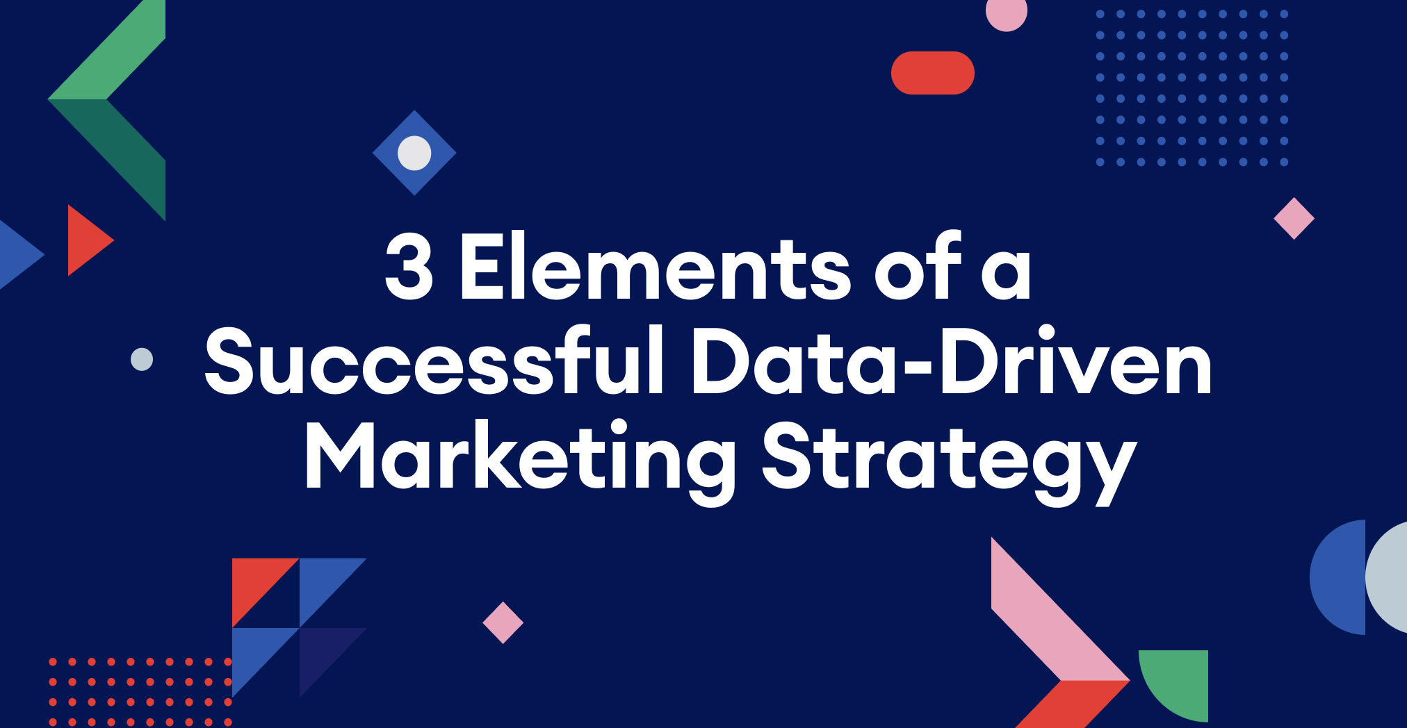 3 Elements of a Successful Data-Driven Marketing Strategy