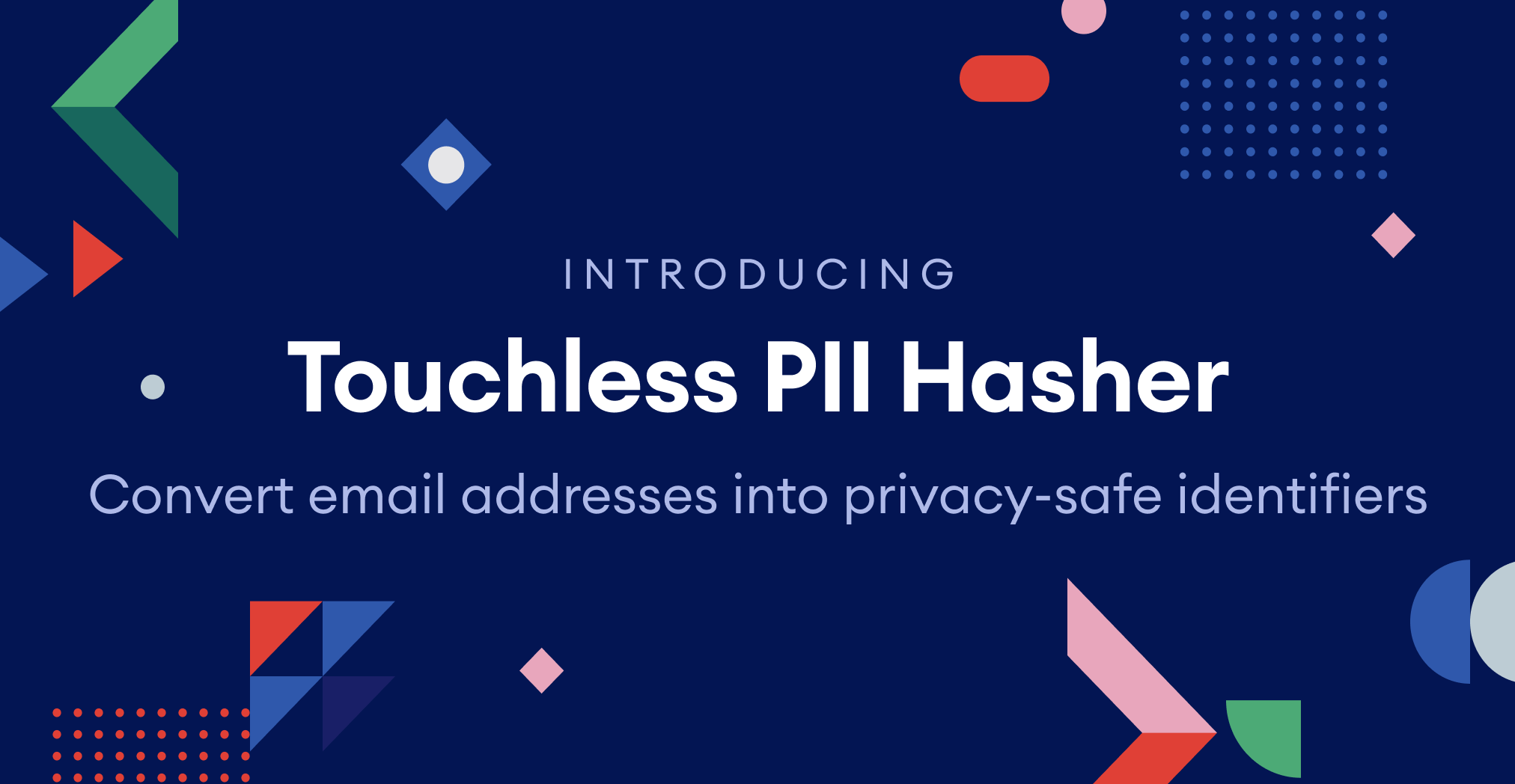 Convert email addresses into privacy-safe identifiers with Touchless PII Hasher